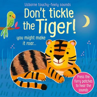 Don't Tickle the Tiger! Usborne Touchy Feely Sounds Book