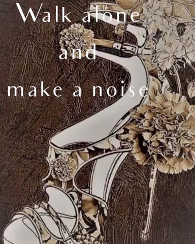 WALK ALONE AND MAKE A NOISE...