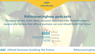 Discovering How Ethical Business IsBuilding The Future – ebbf's #discoveringhow podcas
