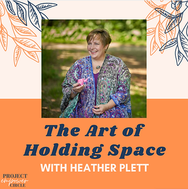 The Art of Holding Space with Heather Plett