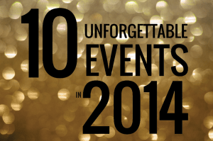 10_UNFORGETTABLE_EVENTS_IN_2014-01
