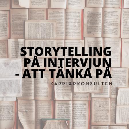 Storytelling under arbetsintervjun - att tänka på!