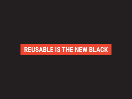 REUSABLE IS THE NEW BLACK