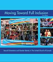 Moving Toward Full Inclusion: Sexual Orientation and Gender Identity in The United Church of Canada