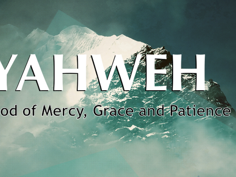 YAHWEH : God of Mercy, Patience and Grace