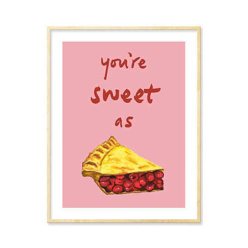 You're Sweet as PIE (choice of colors) - Print