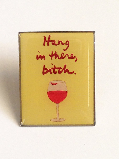 Hang In There, Bitch (wine) - Enamel Pin