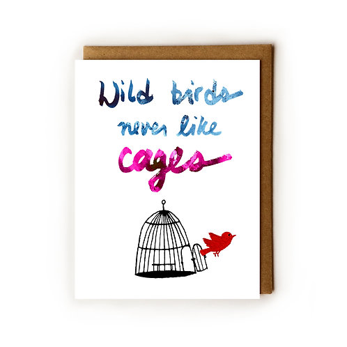 Wild Birds Never Like Cages - Blank Card