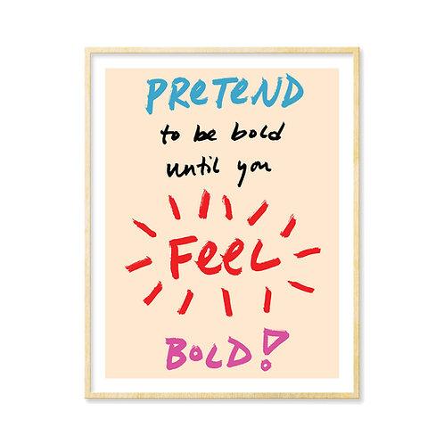 Pretend to be Bold - Print