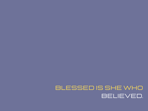 Blessed is she who believed.