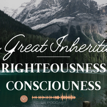 The Great Inheritance Series - Righteousness Consciousness