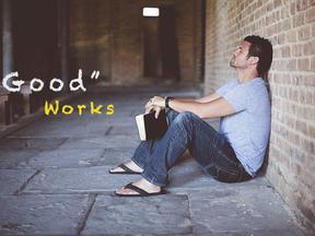 """Good"" Works"
