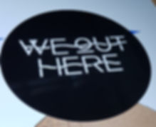 WeOutHere Sign.jpg
