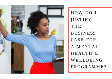 How Do I Justify The Business Case For A Mental Health and Wellbeing  Programme?