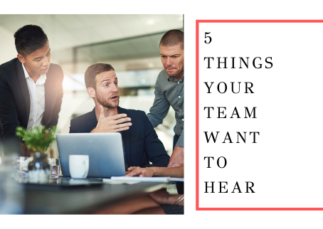 5 Things Your Team Want To Hear