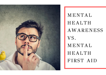 Mental Health Awareness Vs. Mental Health First Aid