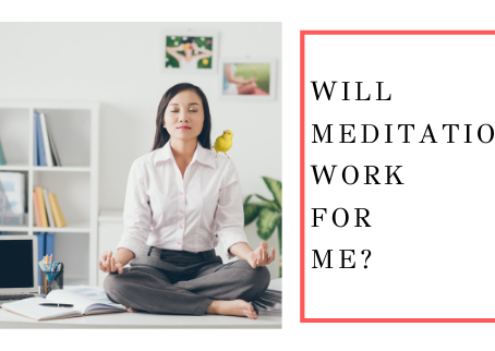Will Meditation Work For Me?