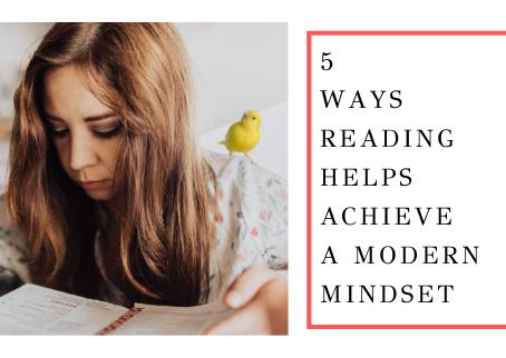5 Ways Reading Helps Achieve A Modern Mindset