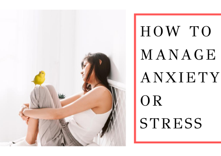 How to Manage Anxiety or Stress