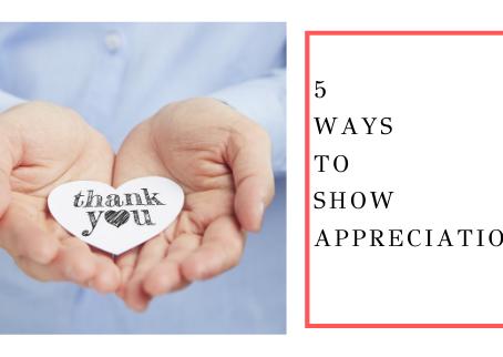5 Ways To Show Appreciation