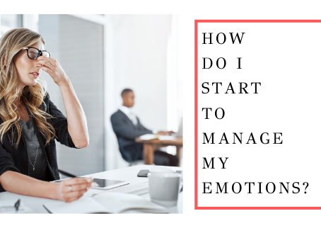 How Do I Start To Manage My Emotions?
