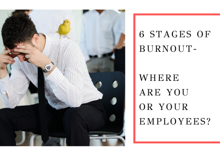 The 6 Stages of Burnout - Where are you or your employees?