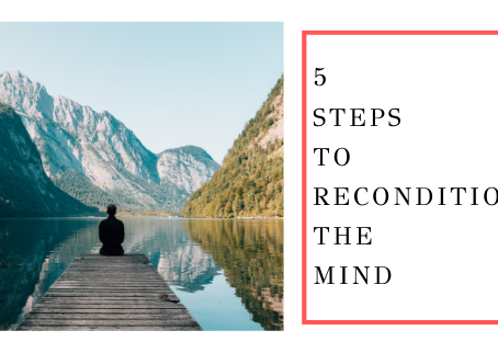 5 Steps to Recondition The Mind