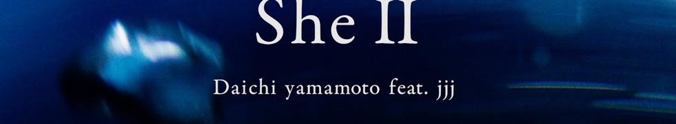 Daichi Yamamoto - She II Feat. jjj