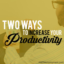 Two Ways to Increase Your Productivity