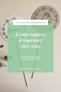 6 cake toppers à imprimer chez vous, à télécharger gratuitement