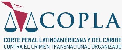 Proyecto Corte Penal Latinoamericana y del Caribe contra el Crimen Transnacional Organizado (COPLA)