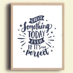 Creat something today, even if it´s not