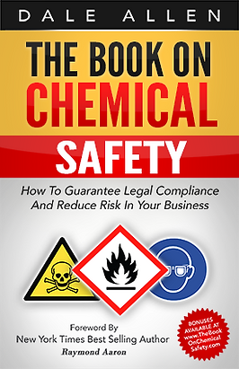 Dale Allen's The Book on Chemical Safety. How to Guarantee Legal Compliance and Reduce Risk In Your Business.