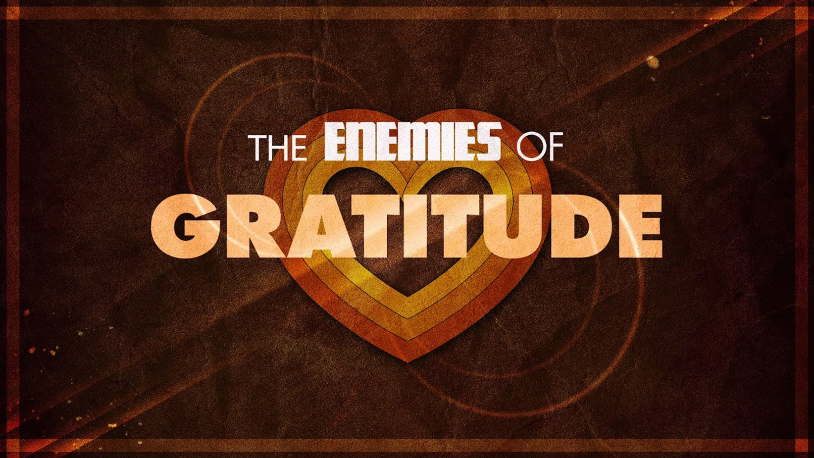 The Enemies of Gratitude Week 6:  Fear