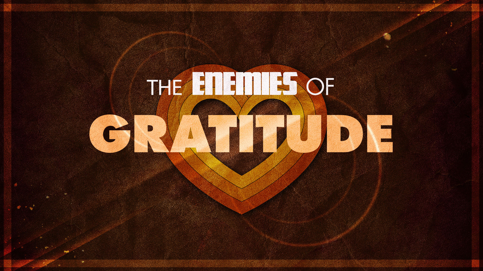 The Enemies of Gratitude:  Worry
