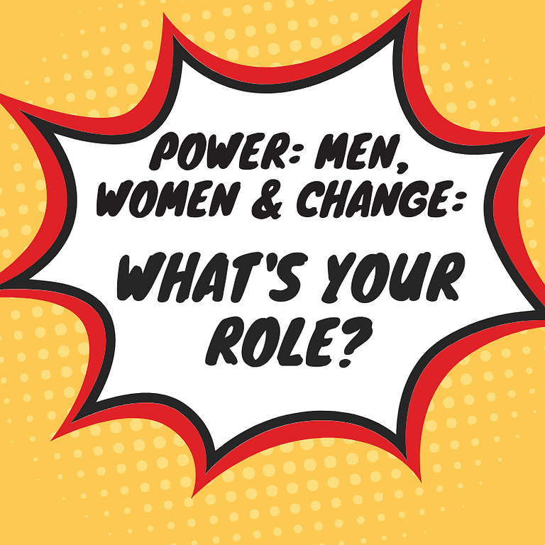 Power: Men, Women and Change. What's Your Role in it? (1)