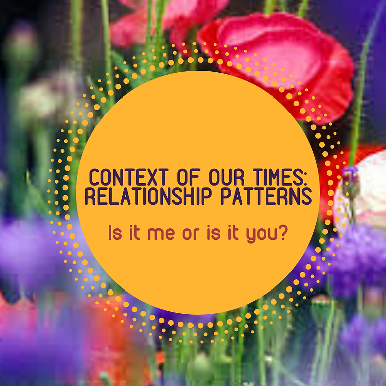The Context of Our Times- Relationship Patterns- Is it me or is it you?