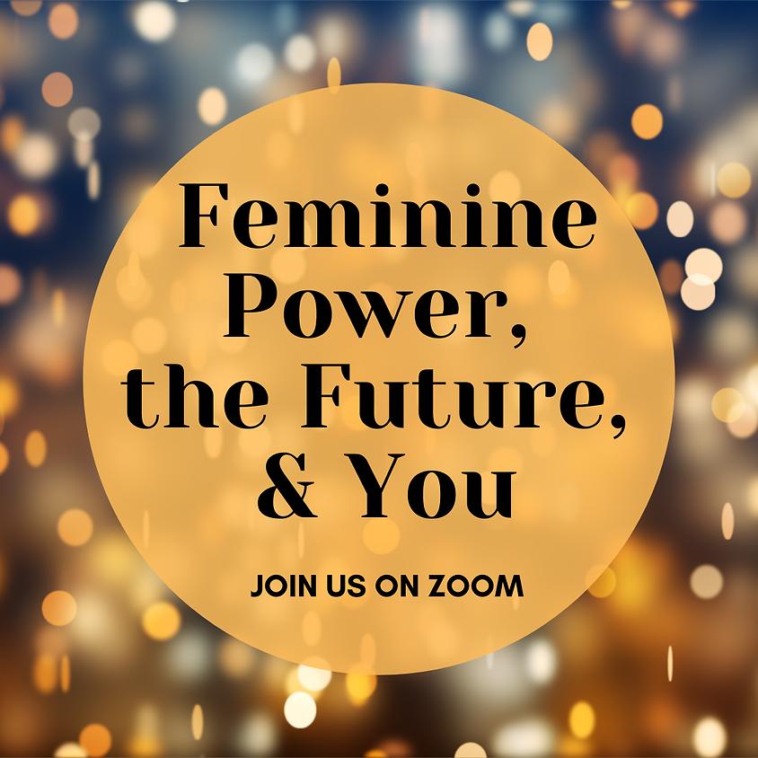 Feminine Power, the Future & You