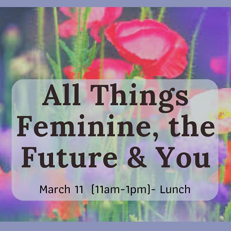 All Things Feminine, The Future & You