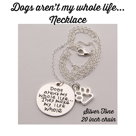 Dogs arent my whole life Necklace.png