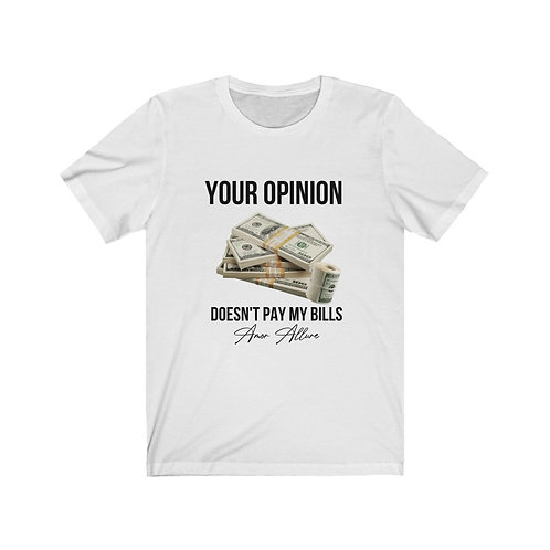 Your Opinion Doesn't Pay My Bills Short Sleeve Tee