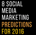 8 Social Media Marketing Predictions For 2016