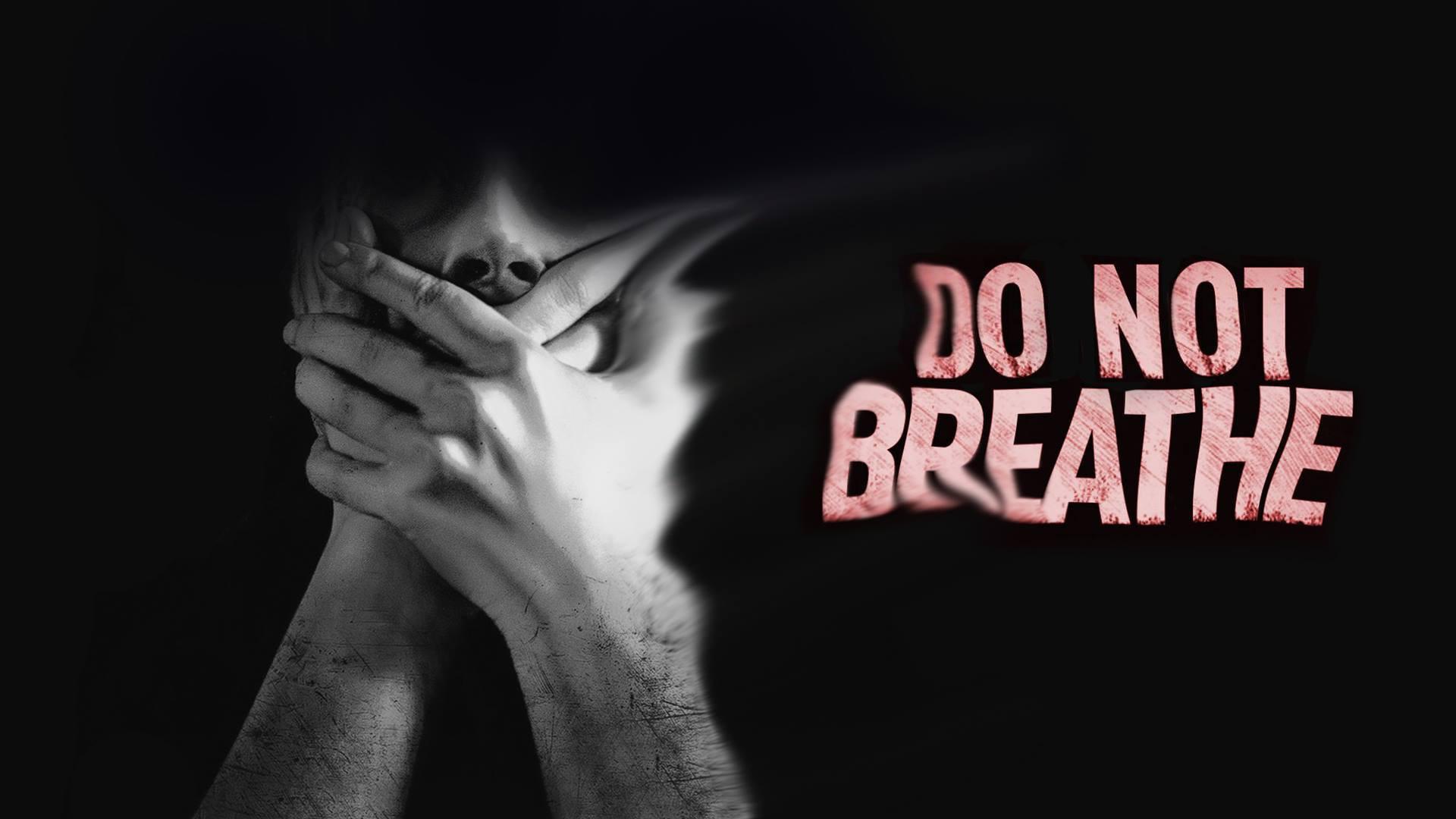 DO NOT BREATHE