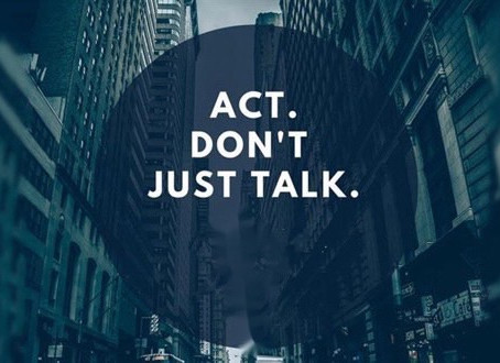 ACT. DON'T JUST TALK.