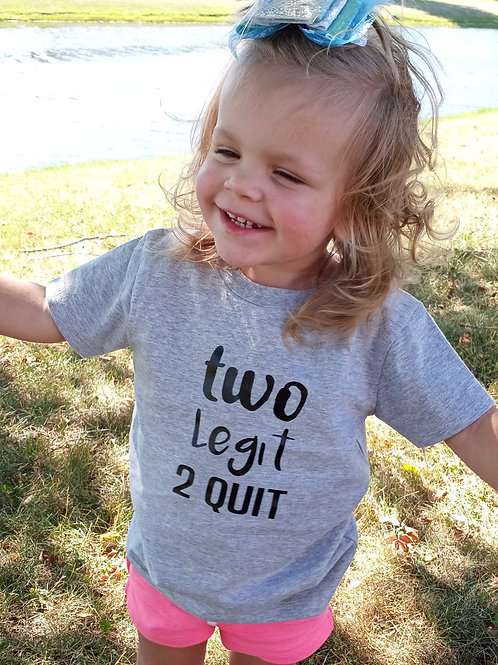 TWO Legit 2 Quit Toddler tee