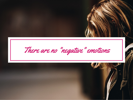 """There are no """"negative"""" emotions"""