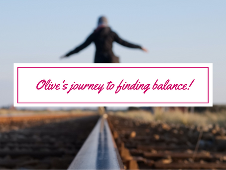 Olive's journey to finding balance
