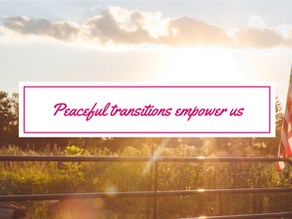 Peaceful transitions empower us