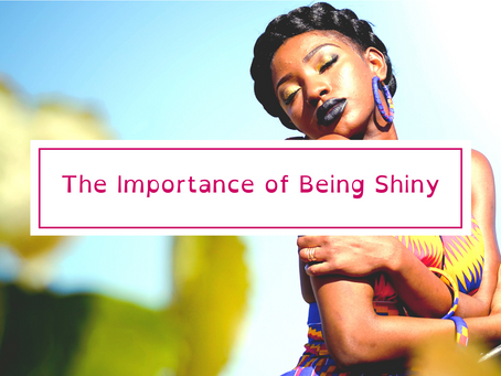 """The Importance of Being """"Shiny"""""""