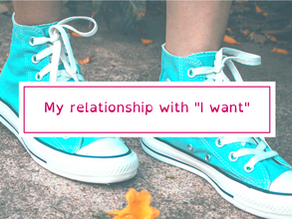 """My Relationship with """"I want"""""""